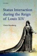 Sternberg, Giora - Status Interaction during the Reign of Louis XIV (The Past and Present Book Series) - 9780198754350 - V9780198754350