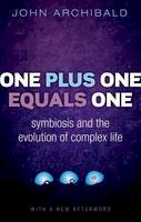 Archibald, John - One Plus One Equals One: Symbiosis and the evolution of complex life - 9780198758129 - V9780198758129