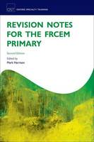 - Revision Notes for the FRCEM Primary (Oxford Specialty Training: Revision Texts) - 9780198765875 - V9780198765875