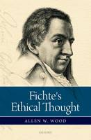 Wood, Allen W. - Fichte's Ethical Thought - 9780198766889 - V9780198766889