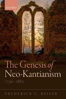 Beiser, Frederick C. - The Genesis of Neo-Kantianism, 1796-1880 - 9780198769989 - V9780198769989