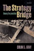 Gray, Colin S. - The Strategy Bridge: Theory for Practice - 9780198779124 - V9780198779124
