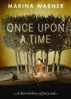 Warner, Marina - Once Upon a Time: A Short History of Fairy Tale - 9780198779858 - V9780198779858