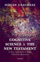 Czachesz, Istvan - Cognitive Science and the New Testament: A New Approach to Early Christian Research - 9780198779865 - V9780198779865