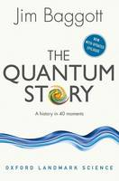 Baggott, Jim - The Quantum Story: A history in 40 moments (Oxford Landmark Science) - 9780198784777 - V9780198784777