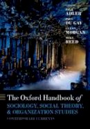 . Ed(s): Adler, Paul S.; Du Gay, Paul; Morgan, Glenn; Reed, Michael - The Oxford Handbook of Sociology, Social Theory, and Organization Studies. Contemporary Currents.  - 9780198785583 - V9780198785583