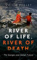 Mallet, Victor - River of Life, River of Death: The Ganges and India's Future - 9780198786177 - V9780198786177