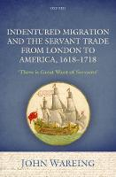 Wareing, John - Indentured Migration and the Servant Trade from London to America, 1618-1718: 'There is Great Want of Servants' - 9780198788904 - V9780198788904