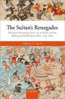 Graf, Tobias P. - The Sultan's Renegades: Christian-European Converts to Islam and the Making of the Ottoman Elite, 1575-1610 - 9780198791430 - V9780198791430