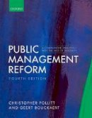 Pollitt, Christopher, Bouckaert, Geert - Public Management Reform: A Comparative Analysis - Into The Age of Austerity - 9780198795186 - V9780198795186