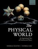 Manton, Nicholas, Mee, Nicholas - The Physical World: An Inspirational Tour of Fundamental Physics - 9780198796114 - V9780198796114