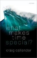 Callender, Craig - What Makes Time Special? - 9780198797302 - V9780198797302