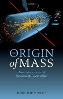 Iliopoulos, John - The Origin of Mass: Elementary Particles and Fundamental Symmetries - 9780198805175 - V9780198805175