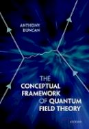 Duncan, Anthony - The Conceptual Framework of Quantum Field Theory - 9780198807650 - V9780198807650