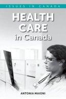 Maioni, Antonia - Health Care in Canada (Issues in Canada) - 9780199003389 - V9780199003389