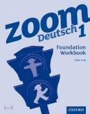 Gray, Oliver - Zoom Deutsch 1: Foundation Workbook - 9780199127719 - V9780199127719