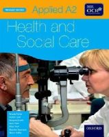 Fisher, Angela; Tyler, Marion; Snaith, Marjorie; Riley, Mary; Seamons, Stephen; Ancil, Mike - Applied A2 Health & Social Care Student Book for OCR - 9780199137640 - V9780199137640