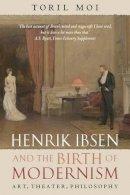 Moi, Toril - Henrik Ibsen and the Birth of Modernism - 9780199202591 - V9780199202591