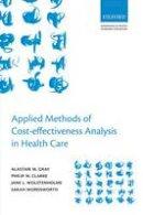 Gray, Alistair M.; Clarke, Philip M.; Wolstenholme, Jane L.; Wordsworth, Sarah - Applied Methods of Cost-effectiveness Analysis in Healthcare - 9780199227280 - V9780199227280