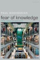 Boghossian, Paul - Fear of Knowledge - 9780199230419 - V9780199230419