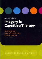Hackmann, Ann, Bennett-Levy, James, Holmes, Emily A. - Oxford Guide to Imagery in Cognitive Therapy - 9780199234028 - V9780199234028