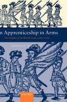 Manning, Roger B. - An Apprenticeship in Arms: The Origins of the British Army 1585-1702 - 9780199261499 - V9780199261499