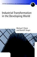 Rock, Michael T., Angel, David P. - Industrial Transformation in the Developing World (Oxford Geographical and Environmental Studies Series) - 9780199270040 - V9780199270040
