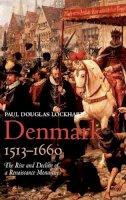 Lockhart, Paul Douglas - Denmark, 1513-1660: The Rise and Decline of a Renaissance Monarchy - 9780199271214 - V9780199271214