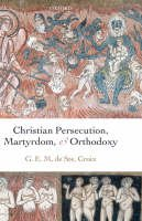 de Ste. Croix, Geoffrey - Christian Persecution, Martyrdom, and Orthodoxy - 9780199278121 - V9780199278121