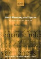 Wechsler, Stephen - Word Meaning and Syntax: Approaches to the Interface (Oxford Surveys in Syntax & Morphology) - 9780199279890 - V9780199279890