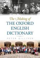 Gilliver, Peter - The Making of the Oxford English Dictionary - 9780199283620 - V9780199283620