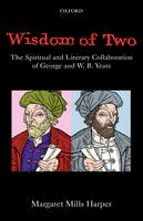 Harper, Margaret Mills - Wisdom of Two: The Spiritual and Literary Collaboration of George and W. B. Yeats - 9780199289165 - V9780199289165