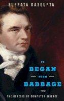 Dasgupta, Subrata - It Began with Babbage: The Genesis of Computer Science - 9780199309412 - V9780199309412