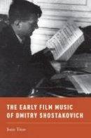 Titus, Joan - The Early Film Music of Dmitry Shostakovich (Oxford Music / Media) - 9780199315147 - V9780199315147
