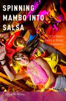 McMains, Juliet - Spinning Mambo into Salsa: Caribbean Dance in Global Commerce - 9780199324637 - V9780199324637
