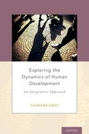 Raeff, Catherine - Exploring the Dynamics of Human Development: An Integrative Approach - 9780199328413 - V9780199328413