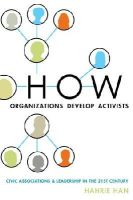 Han, Hahrie - How Organizations Develop Activists: Civic Associations and Leadership in the 21st Century - 9780199336777 - V9780199336777