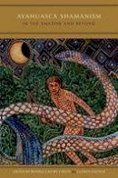 - Ayahuasca Shamanism in the Amazon and Beyond (Oxford Ritual Studies) - 9780199341191 - V9780199341191