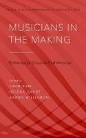 - Musicians in the Making: Pathways to Creative Performance (Studies in Musical Performance as Creative Practice) - 9780199346677 - V9780199346677