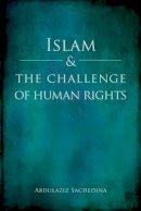 Sachedina, Abdulaziz - Islam and the Challenge of Human Rights - 9780199347179 - V9780199347179