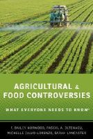 Norwood, F. Bailey, Oltenacu, Pascal A., Calvo-Lorenzo, Michelle S., Lancaster, Sarah - Agricultural and Food Controversies: What Everyone Needs to Know - 9780199368426 - V9780199368426