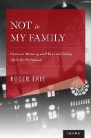Frie, Roger - Not in My Family: German Memory and Responsibility After the Holocaust (Explorations in Narrative Psychology) - 9780199372553 - V9780199372553