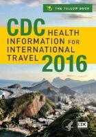 Centers for Disease Control and Prevention - CDC Health Information for International Travel 2016 - 9780199379156 - V9780199379156