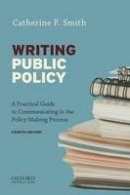 Smith, Catherine F. - Writing Public Policy: A Practical Guide to Communicating in the Policy-Making Process - 9780199388578 - V9780199388578