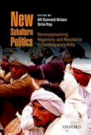 - New Subaltern Politics: Reconceptualizing Hegemony and Resistance in Contemporary India - 9780199457557 - V9780199457557