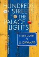Diwakar, S, Punitha, Susheela - Hundreds of Streets to the Palace of Lights: Short Stories by S Diwakar - 9780199459681 - V9780199459681