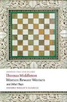 Middleton, Thomas - Women Beware Women, and Other Plays - 9780199538928 - V9780199538928