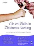 Coyne, Imelda, Timmins, Fiona, Neill, Freda - Clinical Skills in Children's Nursing - 9780199559039 - V9780199559039