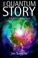 Baggott, Jim - The Quantum Story: A History in 40 Moments - 9780199566846 - V9780199566846