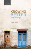 Star, Daniel - Knowing Better: Virtue, Deliberation, and Normative Ethics (Oxford Philosophical Monographs) - 9780199570416 - V9780199570416